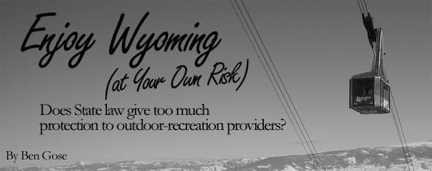 Enjoy Wyoming (at Your Own Risk): Does State law give too much protection to outdoor-recreation providers?