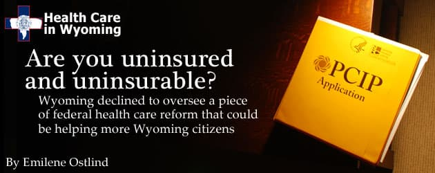 Are you uninsured and uninsurable? Wyoming declined to oversee a piece of federal health care reform that could be helping more Wyoming citizens
