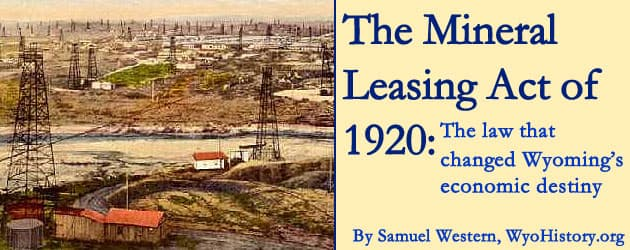 The Mineral Leasing Act of 1920: The law that changed Wyoming's economic destiny