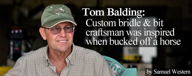 Tom Balding: Custom bridle & bit craftsman was inspired when bucked off a horse